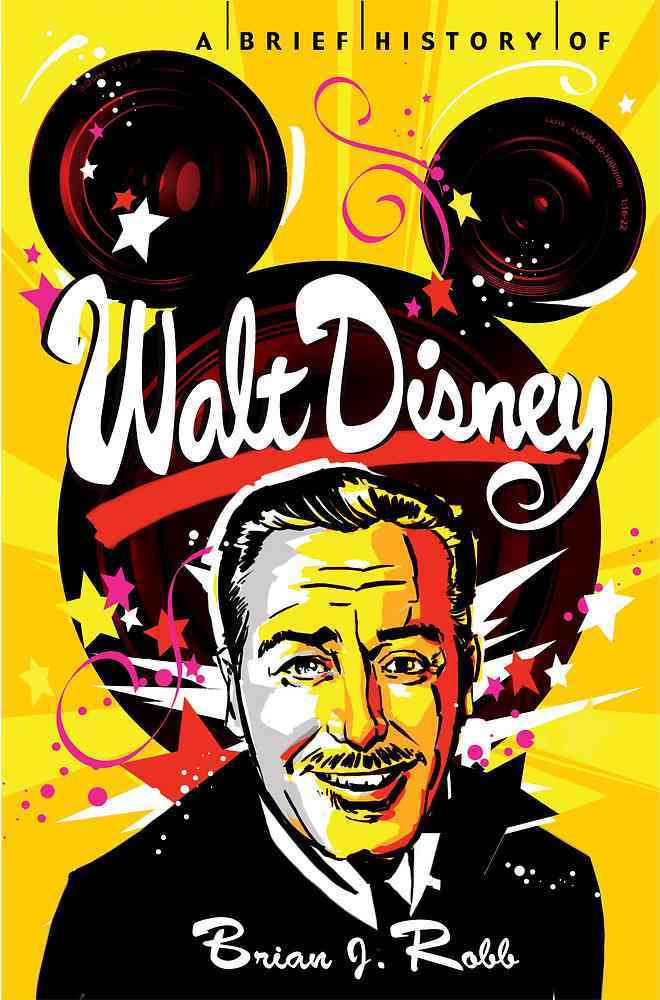 A Brief History of Walt Disney By Robb, Brian J.